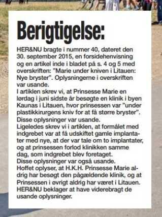 """En forsidehistorie i Her & Nu med overskriften """"Marie under kniven i Litauen: Nye bryster"""" var baseret på en anonym kilde, der ikke talte sandt. Derfor bringer bladet i dag dette dementi, som også kongehuset har citeret i en pressemeddelelse."""