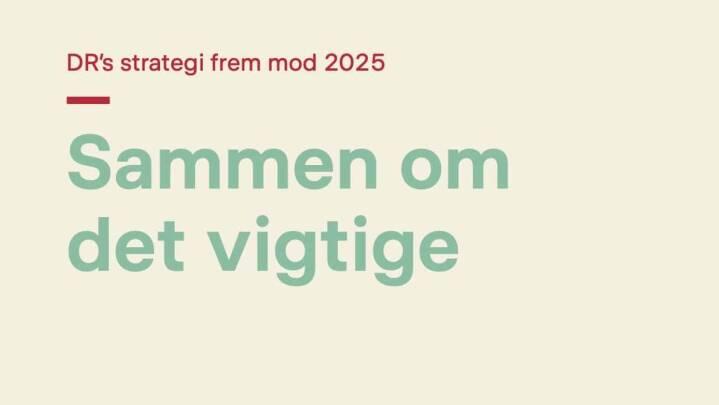 DR's strategi frem mod 2025: Sammen om det vigtige