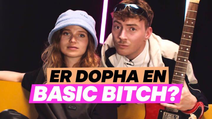 Er Dopha en basic bitch?
